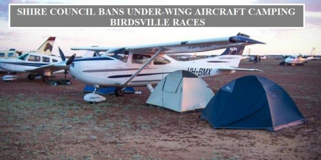 SHIRE COUNCIL BANS UNDER-WING AIRCRAFT CAMPING AT BIRDSVILLE RACES